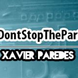 Xavier Paredes - DontStopTheParty 4 Live Set (@Xpparedes)