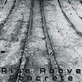 Rise Above - Concrete