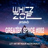 Whizz Zoe - Greater Space #002 [Let Me Be Your Astronaut]
