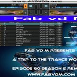 Fab vd M Presents A Trip To The Trance World Episode 60 Season 2 Remixed