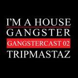 TRIPMASTAZ   GANGSTERCAST 02
