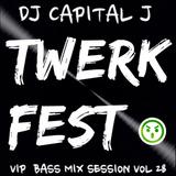 DJ CAPITAL J - TWERK FEST (VIP BASS MIX SESSION VOL 28)