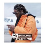 FUTURE MIX | TWEET @DJMATTRICHARDS