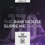 The RAW HOUSE SUPREME Show - #170 Hosted by The Rawsoul