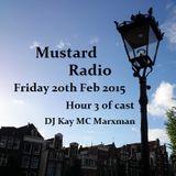 Mustard Radio Live 20th Feb 2015 Hour 3- DJ Kay & MC Marxman