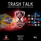 Trash Talk 04: paiN no mundial e expectativa dos grupos