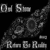 Owl Stone – Return To Reality #002 (13.02.2016)