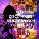 Funk Disco House Sunday Session 006 - Dj Pita B