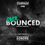 Destroy3r - Over Bounced #016 [Feat. SONORE]