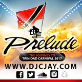 DJ CJay - Prelude - The Journey To Trinidad Carnival 2017