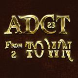 ADCT #23 - Septembre 2012 - From Town 2 Town (Part 2)
