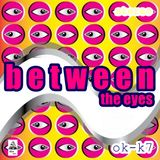 OK K-7 /// BETWEEN THE EYES /// ENTIRE DISC