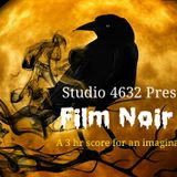 "Studio 4632 Presents ""Film Noir II"""
