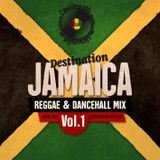 Destination Jamaica Vol. 1 - Reggae & Dancehall Mixtape