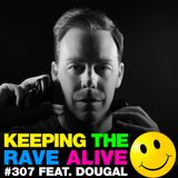 Keeping The Rave Alive Episode 307 featuring Dougal