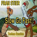 Fran Stier, Techno Session, Slow Go Fast!!!