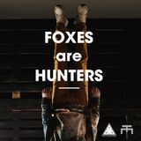 FOXES ARE HUNTERS