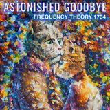 "Frequency Theory 1734 ""Astonished Goodbye"""