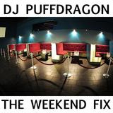 Dj PuffDragon Presents …..The Weekend Fix