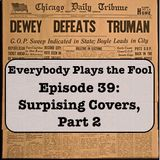 Everybody Plays the Fool, Ep. 39: Surprising Covers (Part 2)