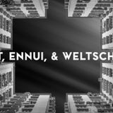 Angst, Ennui, and Weltschmerz