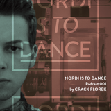 NORDI IS TO DANCE Podcast #001 by Crack Florek
