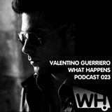 Valentino Guerriero (IT) - What Happens Podcast 023