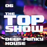 The Top Show - 06 - DEEP & FUNKY Eclectic House - EXTENDED mix