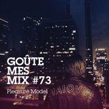 Goûte Mes Mix #73: Pleasure Model