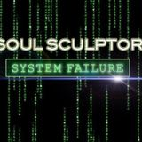 SOUL SCULPTOR _ SYSTEM FAILURE