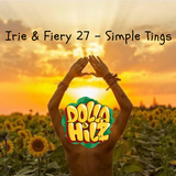 Irie & Fiery Episode 27 - Simple Tings, by Dolla Hilz