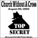 Top Secret - Church Without A Cross (08-20-50)