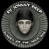 Dj Johnny Deep - Echoes Of The Soul mix