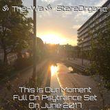 ૐ This Is Our Moment ૐ - Full On Psytrance Set On June, 2017