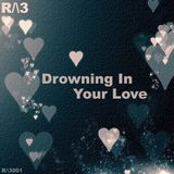 R/\3001 | Drowning In Your Love