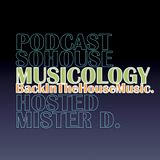 """Podcast - 001/ SO HOUSE Presents MUSICOLOGY """"Back in the House Music""""."""