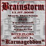 Mark Hawkins (Live PA) @ Brainstorm Pres. Karmageddon - Rote Flora Hamburg - 11.07.2008