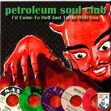 Petroleum Soul Club #1:  I'd Come To Hell Just To Be With You
