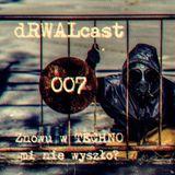 dRWALcast 007 - Znowu w TECHNO mi nie wyszło...