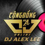 Nonstop -  My Style  - Nghe Không Lên Anh Bỏ Con Mai Thúy Luôn  - DJ Alex Lee on the mix