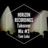Horizon Recordings Takeover Mix #2 - Tom Luka