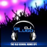 DJ Gil Lugo - The Old School Remix EP1