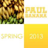 Paul Banana - Spring 2013