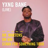 Yxng Bane (Live) | Dr. Martens On Air: Stand For Something Tour