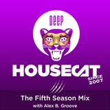 Deep House Cat Show - The Fifth Season Mix - with Alex B. Groove