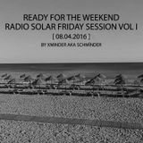READY FOR THE WEEKEND - Radio Solar Friday Session Vol I [ 08.04.2016 ] by Xminder