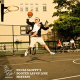 TheGoodLife! Presents: Uncle Sloppy's Zooted Lay Up Line Mixtape