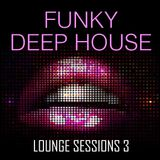 Funky, Soulful Deep House - Lounge Sessions 3