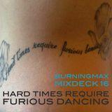 Burningmax Mixdeck 16 :: Hard Times Require Furious Dancing
