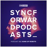 Sync Forward Podcast 082 - Sons Of Robots